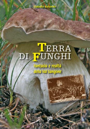 Terra di funghi. Fantasia e realtà della Val Sangone