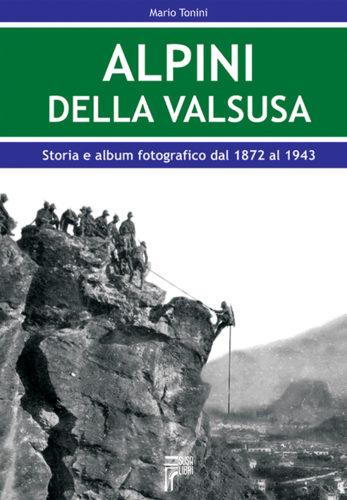 Alpini della Valsusa. Storia e album fotografico dal 1872 al 1943
