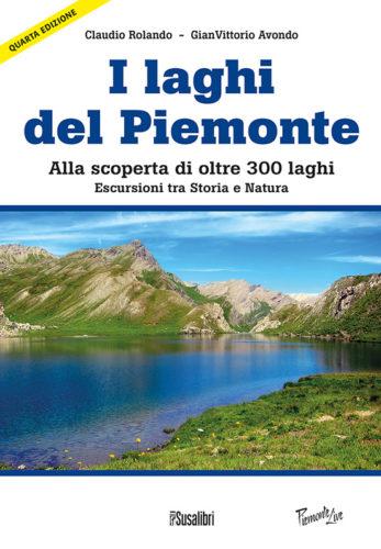 I laghi del Piemonte. Alla scoperta di oltre 300 laghi