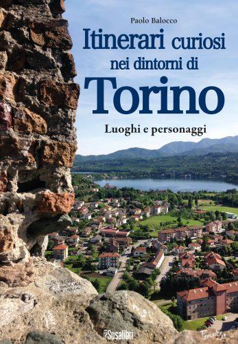 Itinerari curiosi nei dintorni di Torino. Luoghi e personaggi