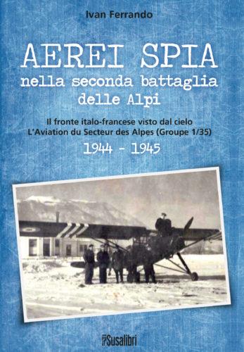 Aerei spia  nella seconda  battaglia  delle  Alpi. Il fronte italo-francese visto dal cielo  L'Aviation du Secteur des Alpes (Groupe 1/35)  1944 – 1945