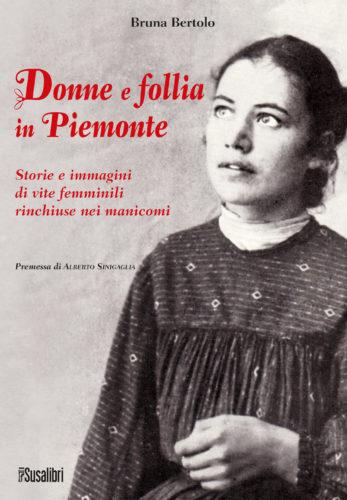 Donne e follia in Piemonte. Storie e immagini di vite femminili rinchiuse nei manicomi