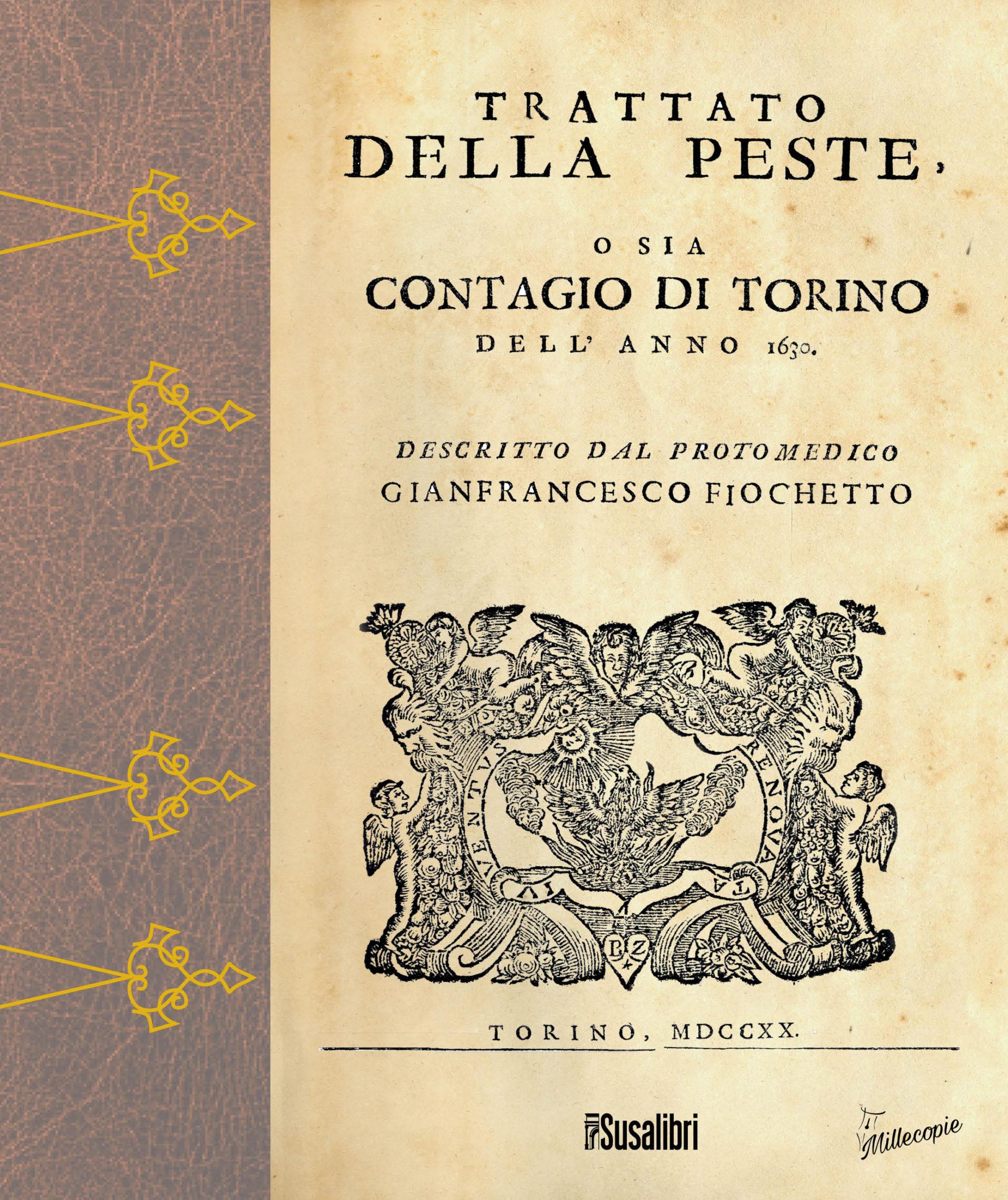 Trattato  della peste. O sia contagio di Torino dell'anno 1630  Descritto dal protomedico  Gianfrancesco Fiocchetto