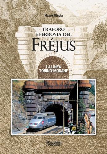 Traforo  e ferrovia del Frejus. La linea Torino – Modane