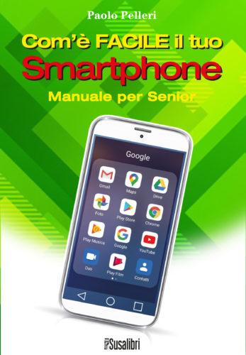 Com'è facile il tuo Smartphone. Manuale per Senior